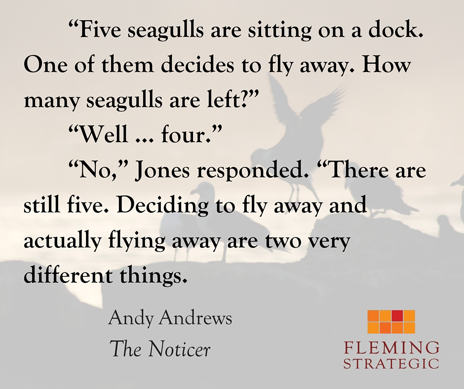 "Copy of ""Five seagulls are sitting on a dock. One of them decides to fly away. How many seagulls are left-"" ""Well … four."" ""No,"" Jones responded. ""There are still five. Deciding to fly away and actually flying away"