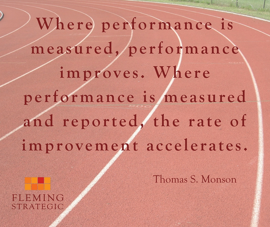 Where performance is measured, performance improves. Where performance is measured and reported, the rate of improvement accelerates.